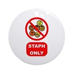 Staph Only Ornament (Round)