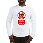 Staph Only Long Sleeve T-Shirt