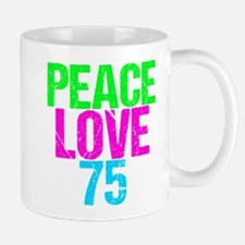 Peace Love 75 Mug