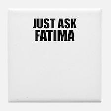 Just ask FATIMA Tile Coaster