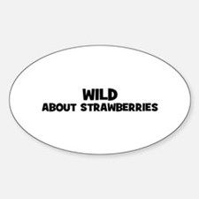 wild about strawberries Oval Decal