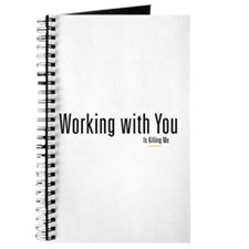 Working With You Is Killing Me Journal