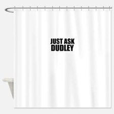 Just ask DUDLEY Shower Curtain