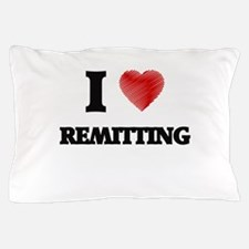 I Love Remitting Pillow Case