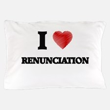 I Love Renunciation Pillow Case