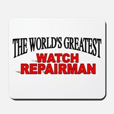 """The World's Greatest Watch Repairman"" Mousepad"