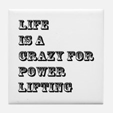 Life is A Crazy For Power Lifting Tile Coaster