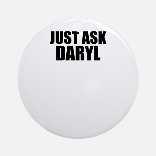 Just ask DARYL Round Ornament