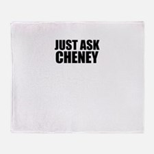 Just ask CHENEY Throw Blanket