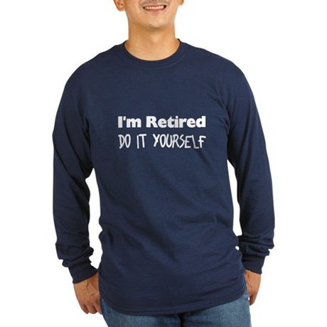 I'm Retired Long Sleeve Navy T-Shirt