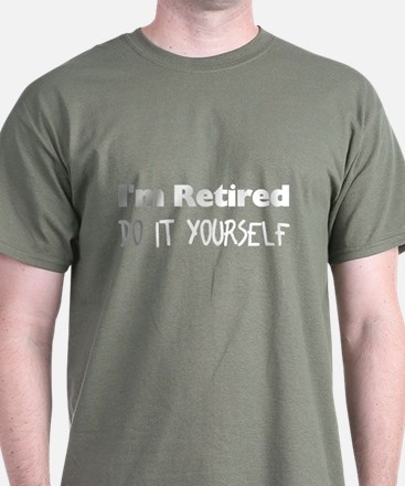 I'm Retired Do It Yourself Green T-Shirt