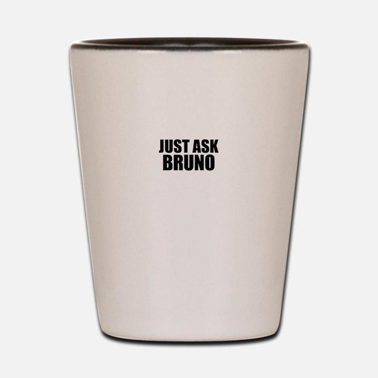 Just ask BRUNO Shot Glass