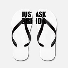 Just ask BRENDA Flip Flops