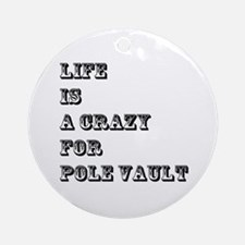 Life is A Crazy For Pole Vault Round Ornament