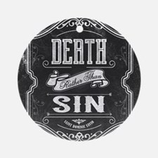 Death Rather Than Sin Round Ornament