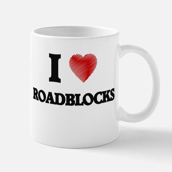 I Love Roadblocks Mugs