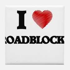 I Love Roadblocks Tile Coaster