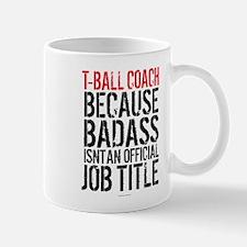 Badass T-Ball Coach Mugs