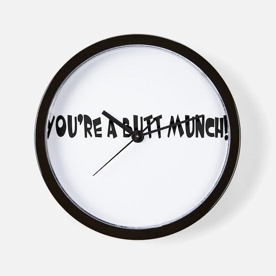 You're A Butt Munch Wall Clock
