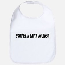 You're A Butt Munch Bib