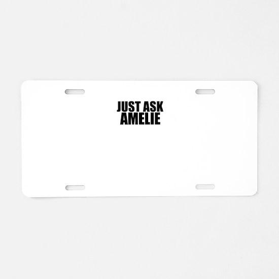 Just ask AMELIE Aluminum License Plate