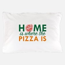 Home Is Where The Pizza Is Pillow Case