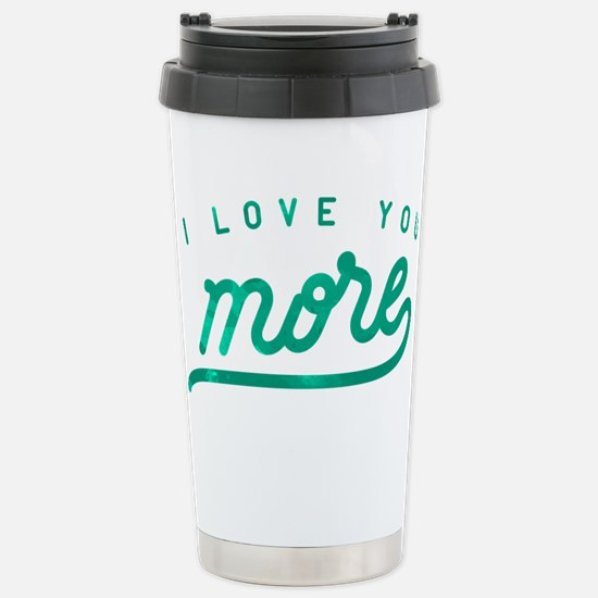 I Love You More Green Stainless Steel Travel Mug