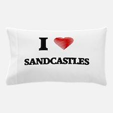 I Love Sandcastles Pillow Case