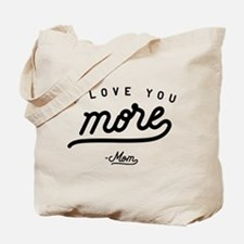 I Love You More Mom Tote Bag