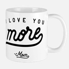 I Love You More Mom Mug