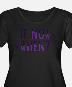 If Not Now, Then When? Plus Size T-Shirt