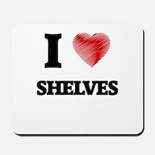 I Love Shelves Mousepad