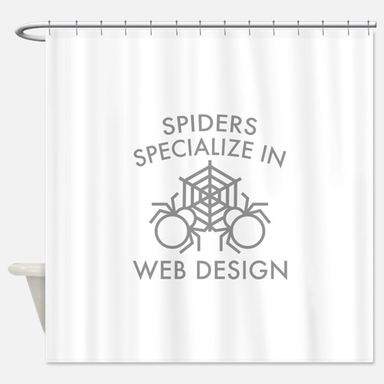 Spiders Specialize In Web Design Shower Curtain