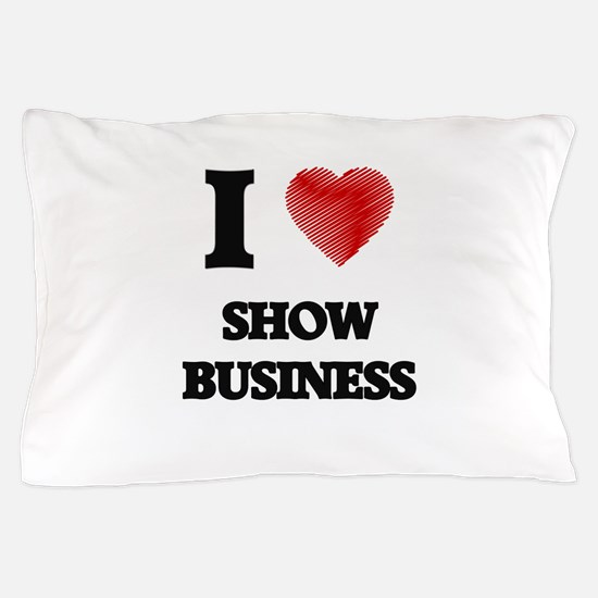 I Love Show Business Pillow Case