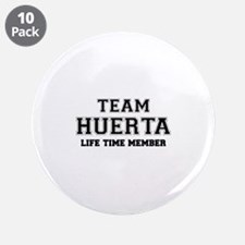 """Team HUERTA, life time membe 3.5"""" Button (10 pack)"""