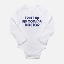 Trust Me My Mom Is A Doctor Body Suit