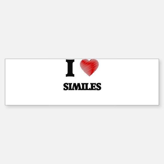 I Love Similes Bumper Bumper Bumper Sticker
