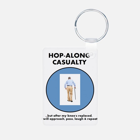 Hopalong Casualty till Knee Replacement Keychains