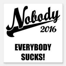 "Nobody 2016 Square Car Magnet 3"" x 3"""