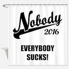 Nobody 2016 Shower Curtain