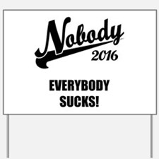 Nobody 2016 Yard Sign