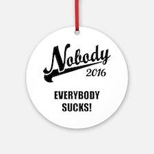 Nobody 2016 Round Ornament