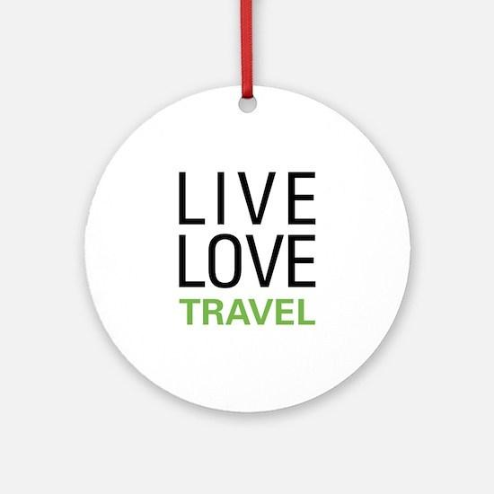 Live Love Travel Ornament (Round)