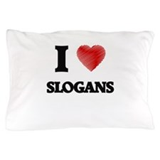 I love Slogans Pillow Case