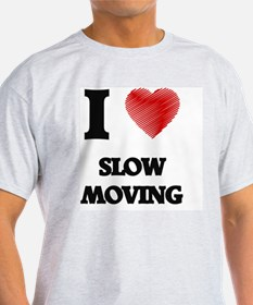 I love Slow Moving T-Shirt