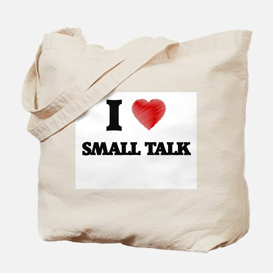 I love Small Talk Tote Bag