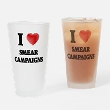 I love Smear Campaigns Drinking Glass