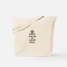 Keep Calm and Love MYA Tote Bag