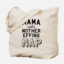 Mama Needs A Mother Effing Nap Tote Bag