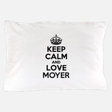 Keep Calm and Love MOYER Pillow Case